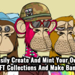 Easily Create And Mint Your Own NFT Collections And Make Bank